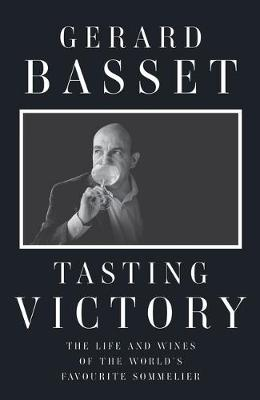 Tasting Victory: The Life and Wines of the World's Favourite Sommelier by Gerard Basset