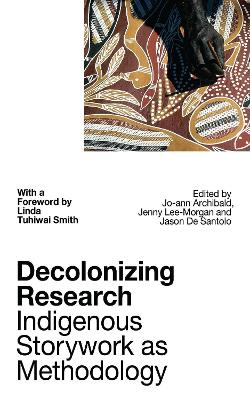 Decolonizing Research: Indigenous Storywork as Methodology by Professor Linda Tuhiwai Smith