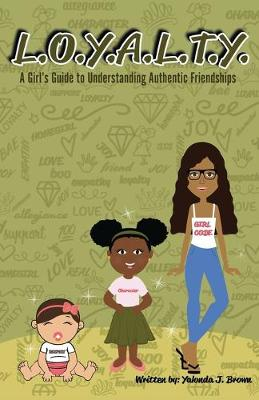 L.O.Y.A.L.T.Y.: A Girls Guide to Understanding Authentic Friendships by Yalonda Brown