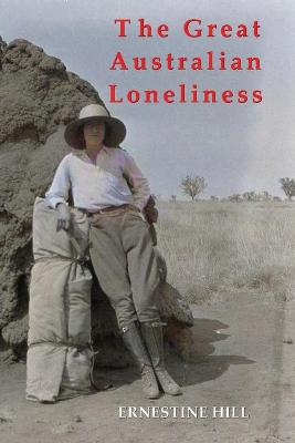 THE GREAT AUSTRALIAN LONELINESS by Ernestine Hill