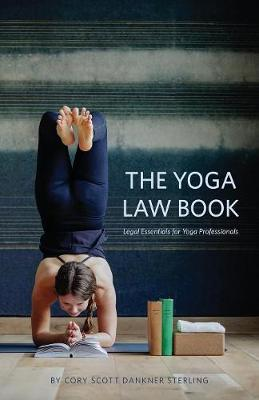 The Yoga Law Book: Legal Essentials For Yoga Professionals by Cory Scott Dankner Sterling