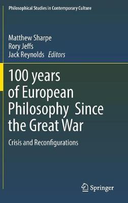 100 years of European Philosophy Since the Great War by Matthew Sharpe