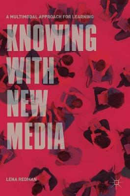Knowing with New Media: A Multimodal Approach for Learning by Lena Redman
