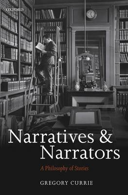 Narratives and Narrators by Gregory Currie