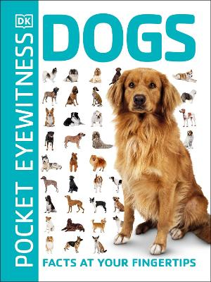 Pocket Eyewitness Dogs: Facts at Your Fingertips book