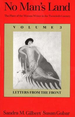 No Man's Land No Man's Land Letters from the Front Volume 3 by Sandra M. Gilbert