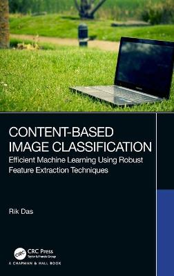 Content-Based Image Classification: Efficient Machine Learning Using Robust Feature Extraction Techniques book
