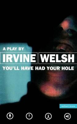 You'll Have Had Your Hole by Irvine Welsh