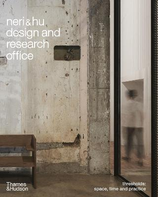 Neri&Hu Design and Research Office: Thresholds: Space, Time and Practice book