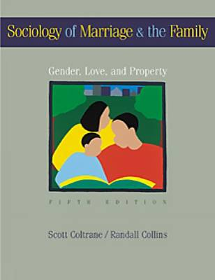 Sociology of Marriage and the Family: Gender, Love and Property by Randall Collins