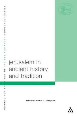 Jerusalem in Ancient History and Tradition by Thomas L. Thompson