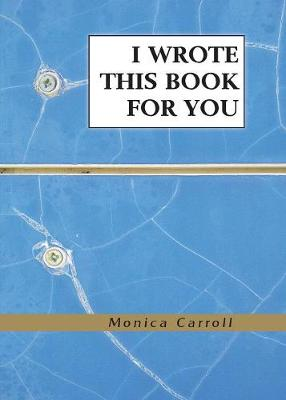I Wrote This Book for You by Monica Carroll