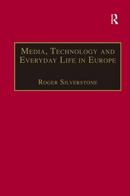 Media, Technology, and Everyday Life in Europe by Roger Silverstone