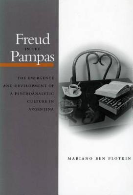 Freud in the Pampas by Mariano Ben Plotkin