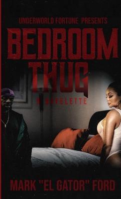 Bedroom Thug by Mark El Gator Ford
