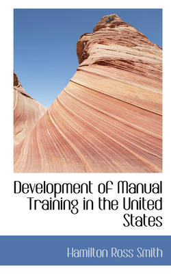 Development of Manual Training in the United States by Ross Smith