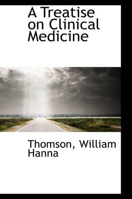 A Treatise on Clinical Medicine by Thomson William Hanna