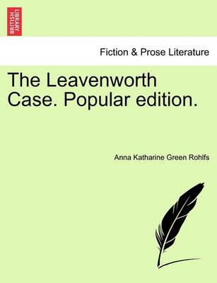 The Leavenworth Case. Popular Edition. by Anna Katharine Green Rohlfs