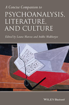 A Concise Companion to Psychoanalysis, Literature and Culture by Laura Marcus