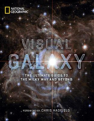 Visual Galaxy: The Ultimate Guide to the Milky Way and Beyond by National Geographic