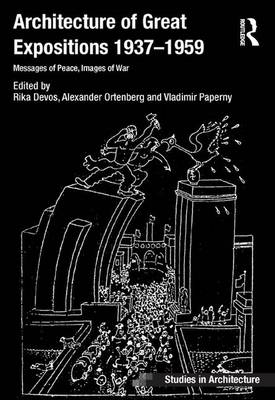 Architecture of Great Expositions 1937-1959: Messages of Peace, Images of War by Rika Devos