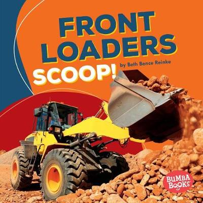 Front Loaders Scoop! by Beth Bence Reinke
