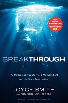 Breakthrough: The Miraculous True Story of a Mother's Faith and Her Child's Resurrection by Ginger Kolbaba