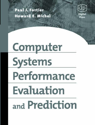 Computer Systems Performance Evaluation and Prediction by Paul J. Fortier