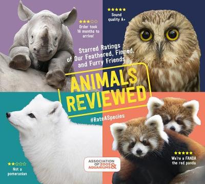 Animals Reviewed: Starred Ratings of Our Feathered, Finned and Furry Friends by Association of Zoos and Aquariums