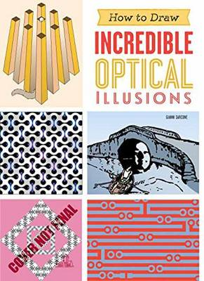 How To Draw Incredible Optical Illusions by Gianni Sarcone