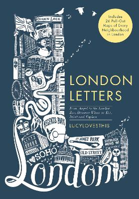 London Letters: Featuring 26 Pull-Out Maps of Popular London Neighbourhoods: From Angel to ZSL London Zoo, Discover Where to Eat, Drink and Explore by LUCYLOVESTHIS