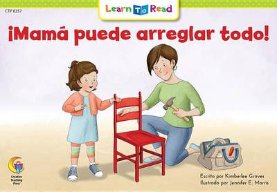 Mama Puede Arreglar Todo! = Mom Can Fix Anything by Rozanne L Williams