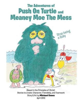 The Adventures of Push on Turtle and Meaney Moe the Mess by Michael Evans