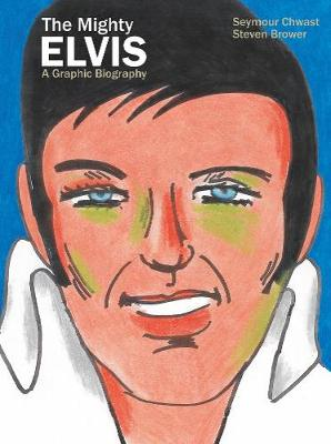 The Mighty Elvis A Graphic Biography by Steven Brower