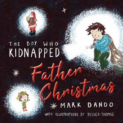 The Boy Who Kidnapped Father Christmas by Mark Dando