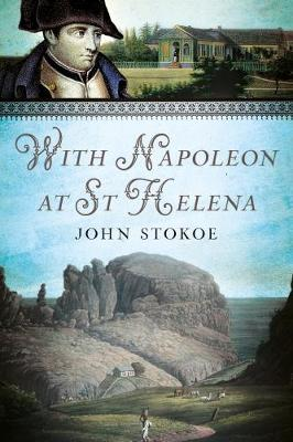 With Napoleon at St Helena by John Stokoe