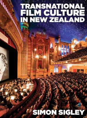 Transnational Film Culture in New Zealand by Simon Sigley