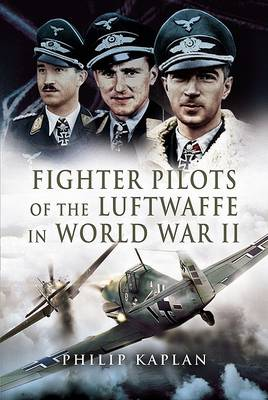 Fighter Aces of the Luftwaffe in World War 2 by Philip Kaplan