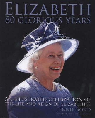 Elizabeth: Eighty Glorious Years by Jennie Bond