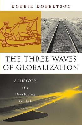 Three Waves of Globalization by Robbie Robertson