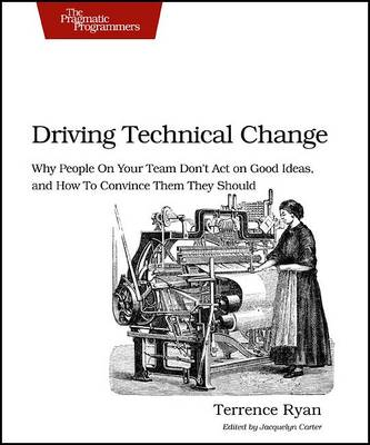 Driving Technical Change by Terrance Ryan