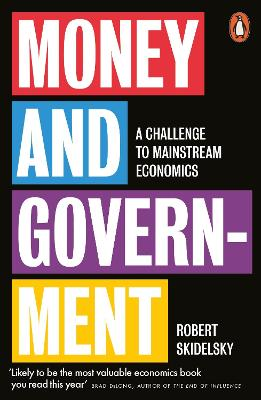 Money and Government: A Challenge to Mainstream Economics by Robert Skidelsky