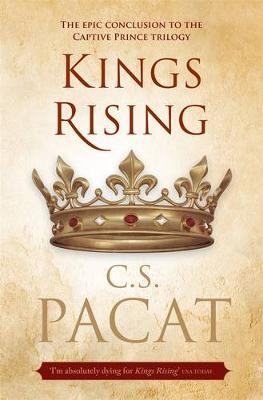 Kings Rising: Book Three Of The Captive Prince Trilogy by C.S. Pacat