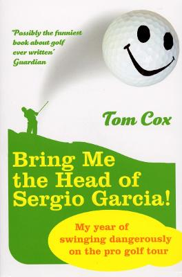 Bring Me the Head of Sergio Garcia book