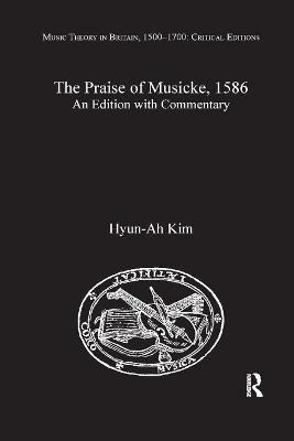 The The Praise of Musicke, 1586: An Edition with Commentary by Hyun-Ah Kim