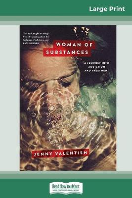 Woman of Substances: A Journey into Addiction and Treatment (16pt Large Print Edition) by Jenny Valentish