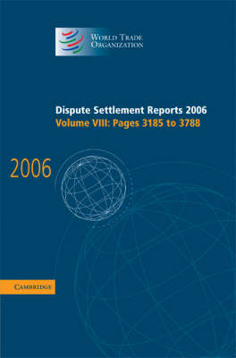 Dispute Settlement Reports 2006: Volume 8, Pages 3185-3788 by World Trade Organization