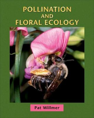Pollination and Floral Ecology by Pat Willmer