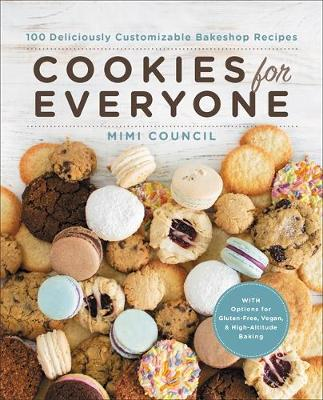 Cookies for Everyone: 99 Deliciously Customizable Bakeshop Recipes by Mimi Council