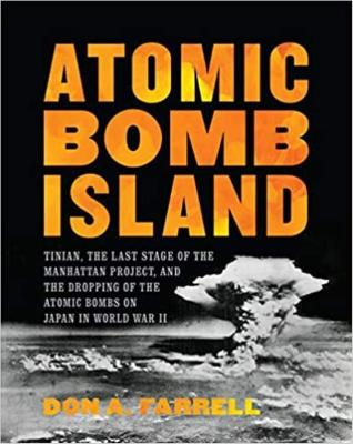 Atomic Bomb Island: How the Atomic Bombs Were Dropped on Japan in World War II by Don Farrell
